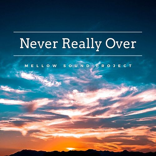 Never Really Over de Mellow Sound Project