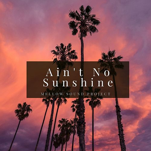 Ain't No Sunshine de Mellow Sound Project
