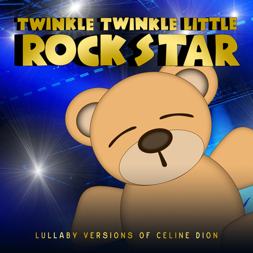 Lullaby Versions of Céline Dion de Twinkle Twinkle Little Rock Star