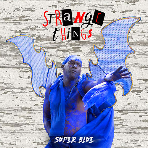 Strange Things by Super Blue