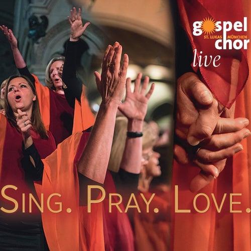 Sing. Pray. Love. (Live) by Gospelchor St. Lukas