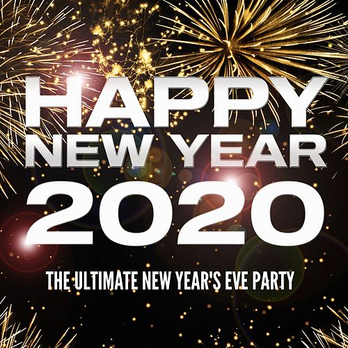 Happy New Year 2020: The Ultimate New Year's Eve Party by Various Artists