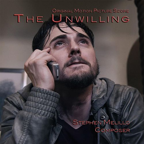 The Unwilling (Original Motion Picture Score) by Stephen Melillo