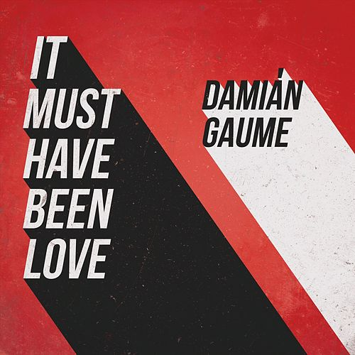 It Must Have Been Love di Damián Gaume