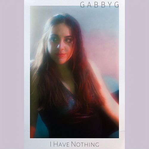 I Have Nothing by Gabby G