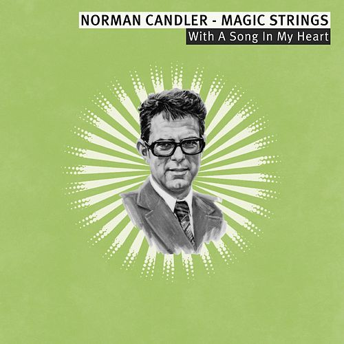 With a Song in My Heart - Norman Candler - Magic Strings by Norman Candler