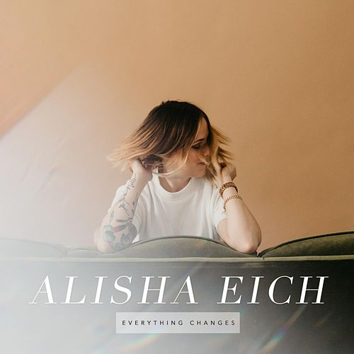 Everything Changes by Alisha Eich