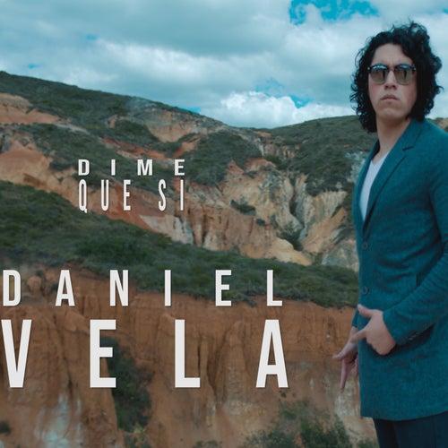 Dime Que Si by Daniel Vela