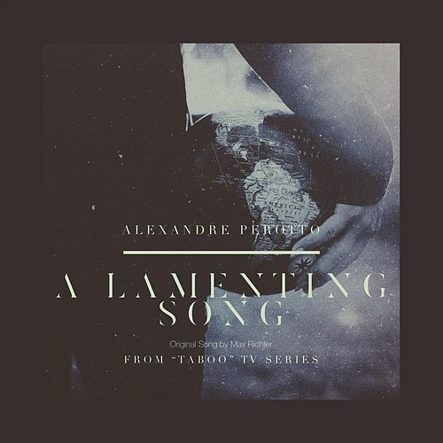 A Lamenting Song (From 'Taboo') von Alexandre Perotto