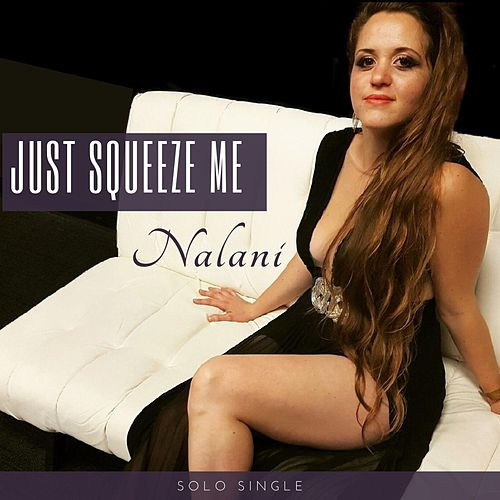 Just Squeeze Me by Nalani