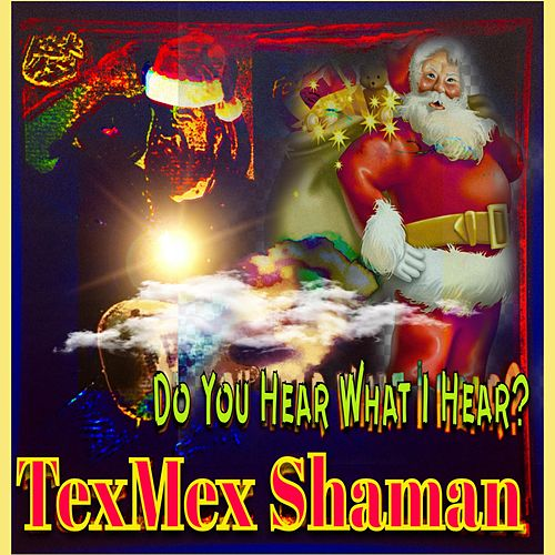 Do You Hear What I Hear? de Texmex Shaman