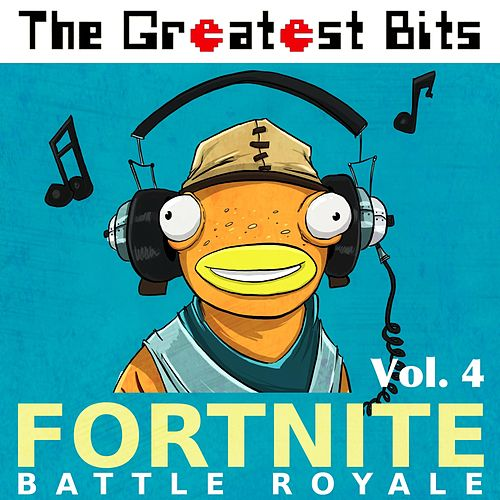 Fortnite Battle Royale, Vol. 4 by The Greatest Bits (1)