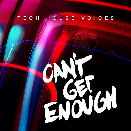 Can't Get Enough Tech House Voices by Various Artists