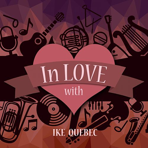 In Love with Ike Quebec by Ike Quebec