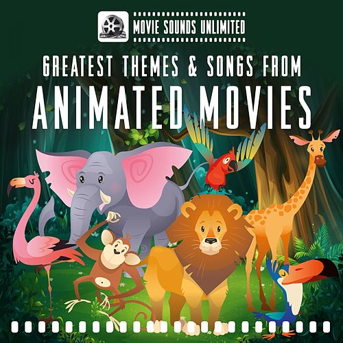Greatest Themes & Songs from Animated Movies by Movie Sounds Unlimited