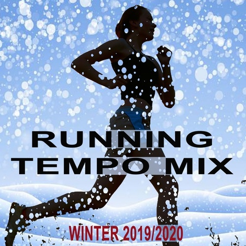 Running Tempo Mix (Winter 2019-2020 - The Best Motivational Running and Jogging Music Playlist to Make Every Run Tracker Workout to a Succes) di Various Artists