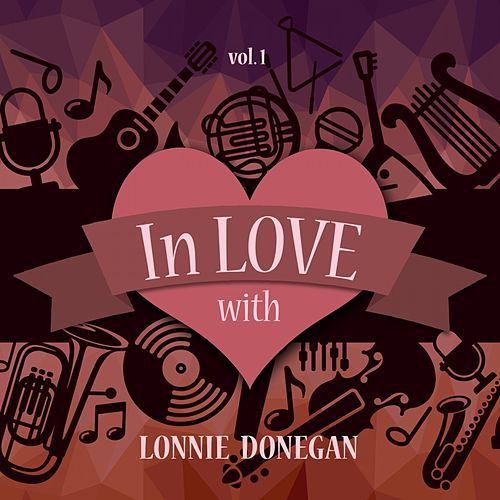 In Love with Lonnie Donegan, Vol. 1 di Lonnie Donegan
