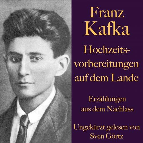 Franz Kafka: Hochzeitsvorbereitungen auf dem Lande. (Erzählungen aus dem Nachlass - Ungekürzt gelesen.) von Franz Kafka
