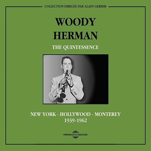 The Quintessence, 1939-1962 by Woody Herman