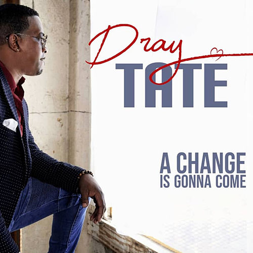 A Change Is Gonna Come by Dray Tate