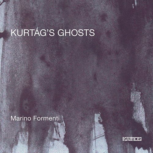 Kurtág's Ghosts by Marino Formenti