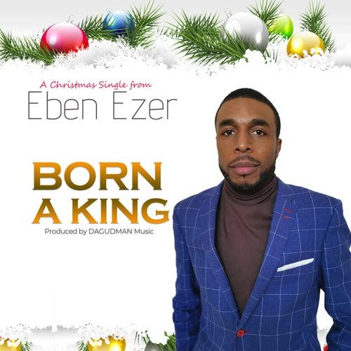 Born a King by Ebenezer