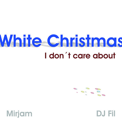 White Christmas (I Don´t Care About) by DJ Fil