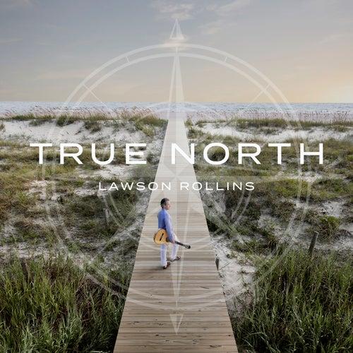 True North by Lawson Rollins