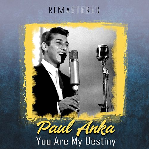 You Are My Destiny (Remastered) by Paul Anka