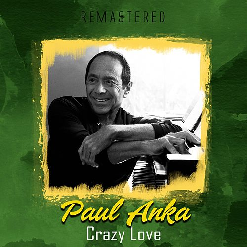 Crazy Love (Remastered) by Paul Anka