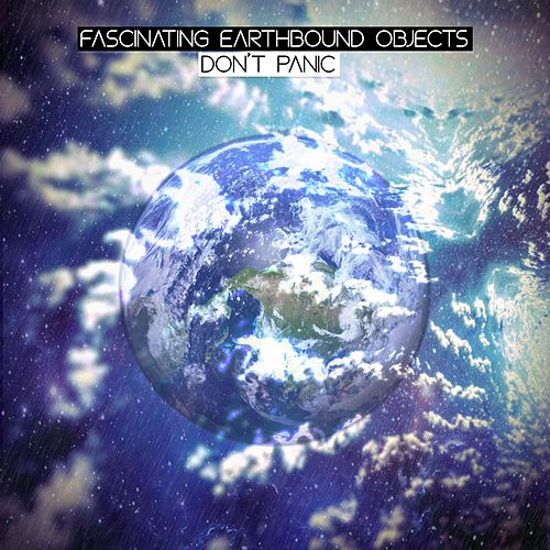 Don't Panic by Fascinating Earthbound Objects