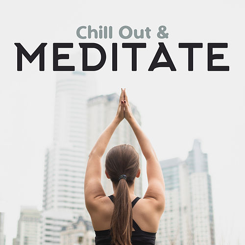 Chill Out & Meditate: Relaxing Meditation Music, Buddhist Yoga, Zen Exercises, Purification of Mind von Relaxation And Meditation