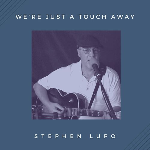 We're Just a Touch Away by Stephen Lupo