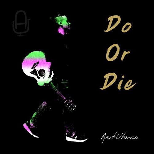 Do or Die von Ant Utama