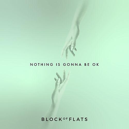 Nothing Is Gonna Be Ok di Block of Flats
