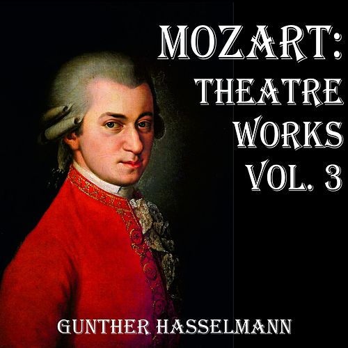 Mozart: Theatre Works Vol. 3 by Gunther Hasselmann