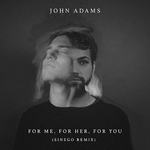 For Me, For Her, For You (Sinego Remix) by John Adams