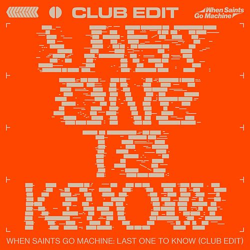 Last One to Know (Club Edit) by When Saints Go Machine