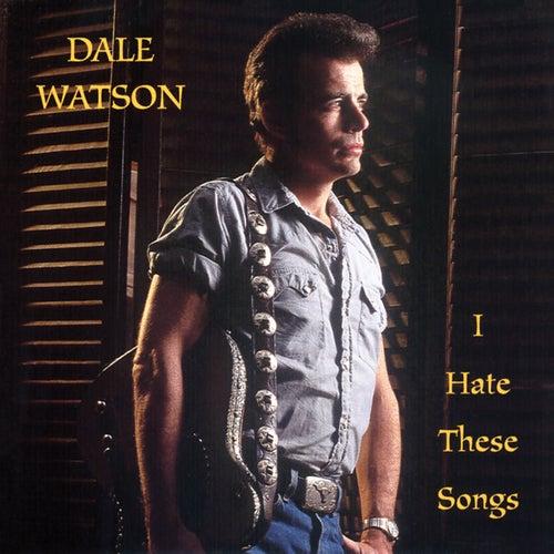 I Hate These Songs de Dale Watson
