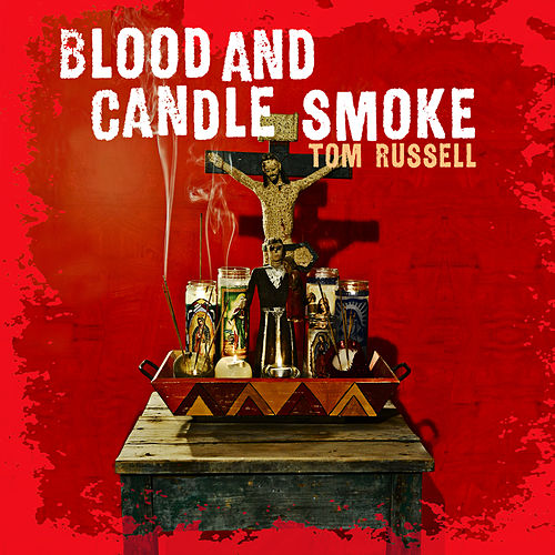 Blood And Candle Smoke de Tom Russell