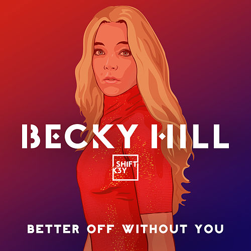 Better Off Without You by Becky Hill