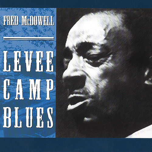 Levee Camp Blues von Fred McDowell