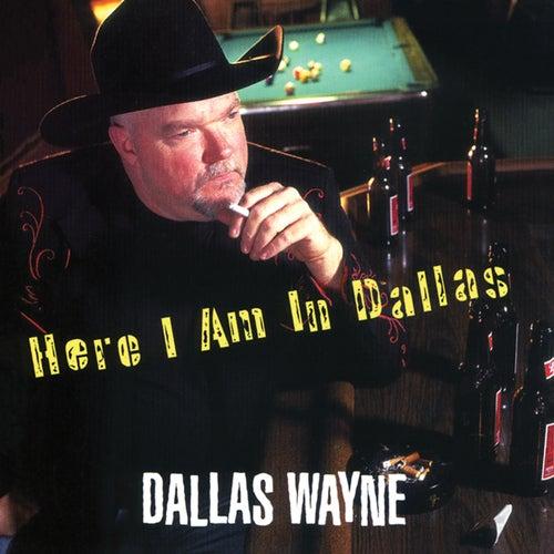Here I Am In Dallas de Dallas Wayne