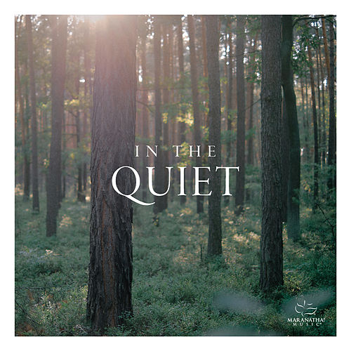 In The Quiet by Marantha Music
