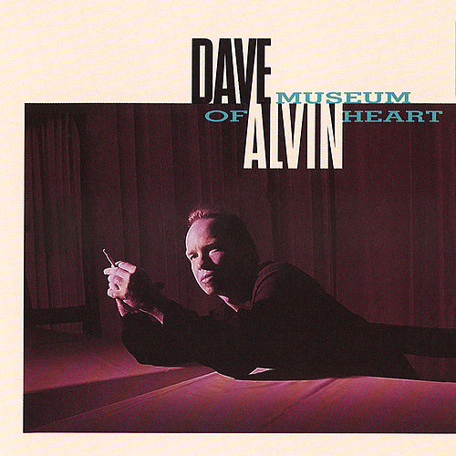 Museum Of Heart by Dave Alvin