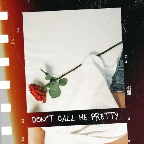 Don't Call Me Pretty by Aimée