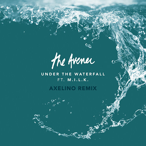 Under The Waterfall (Axelino Remix) de The Avener