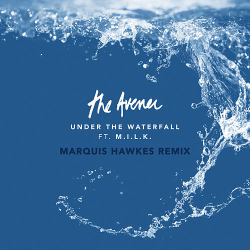 Under The Waterfall (Marquis Hawkes Remix) by The Avener