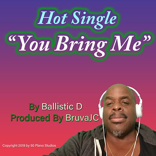 You Bring Me by Ballistic D