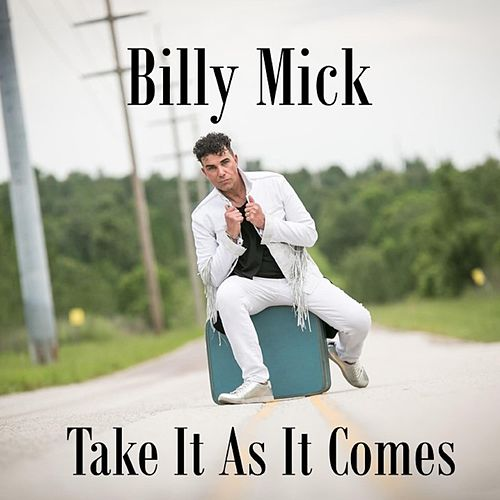Take It As It Comes by Billy Mick
